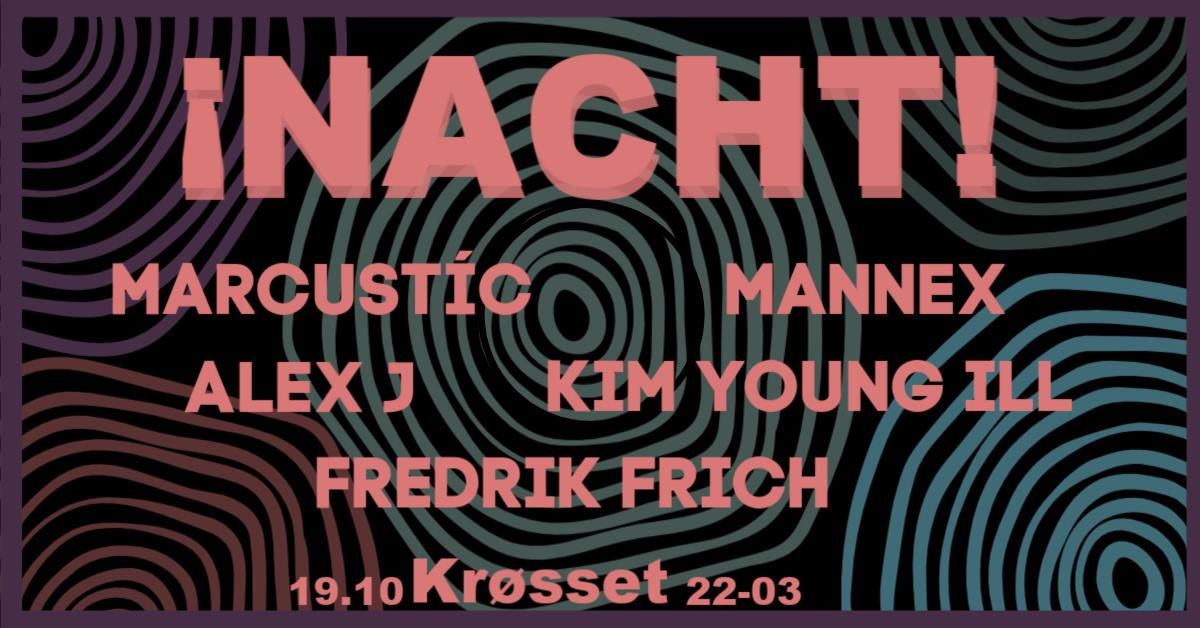 NACHT / MARCUSTIC, MANNEX, FRICH, ALEX J & KIM YOUNG ILL